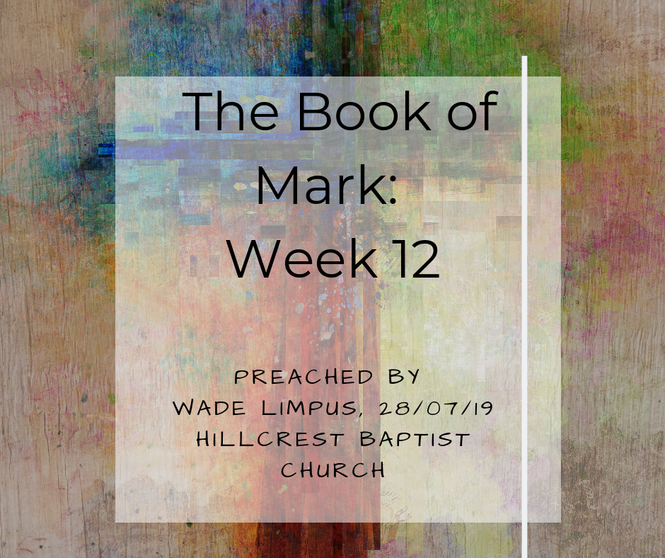 The Book of Mark: Week 12 – Wade Limpus