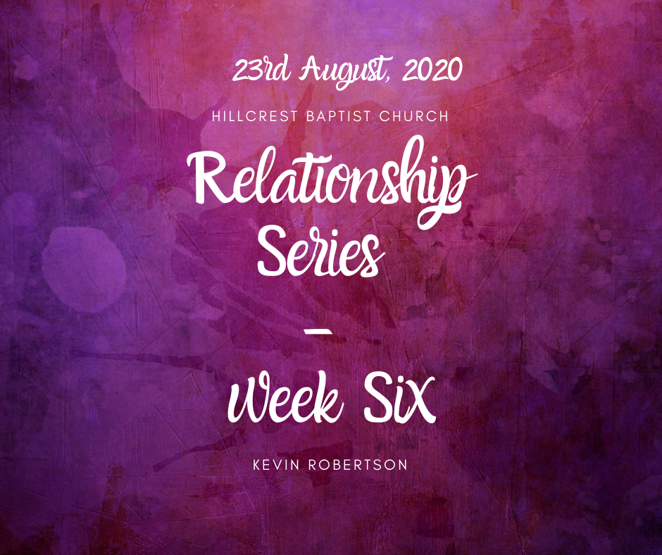 23rd August, Relationship Series: Week six