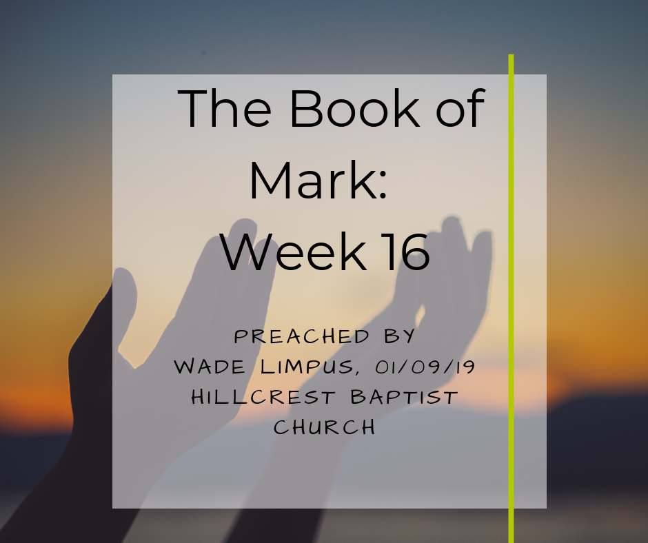 The Book of Mark: Week 16 – Wade Limpus